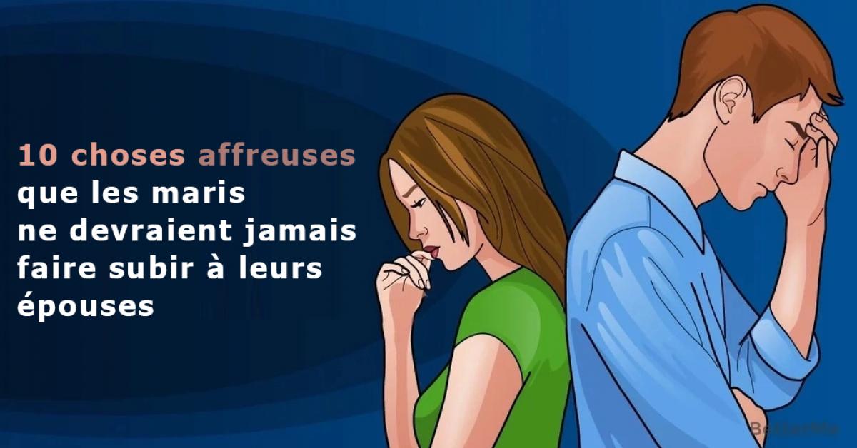 10 choses affreuses que les maris ne devraient jamais faire subir à leurs épouses