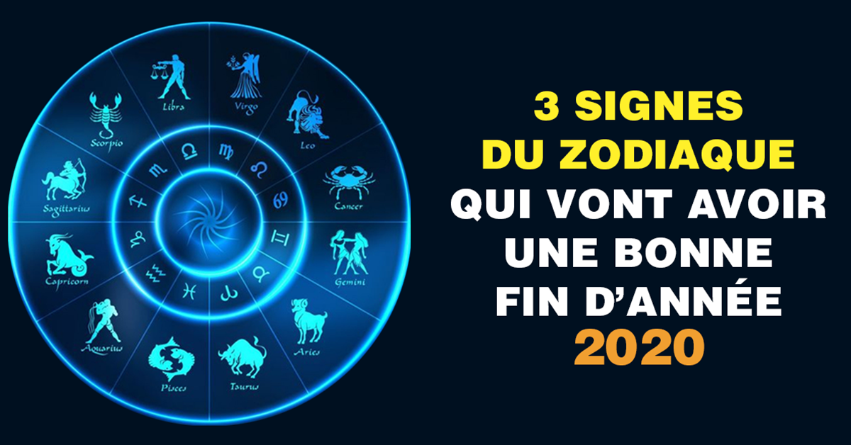 3-signes-du-zodiaque-qui-vont-avoir-une-bonne-fin-dannee-2020