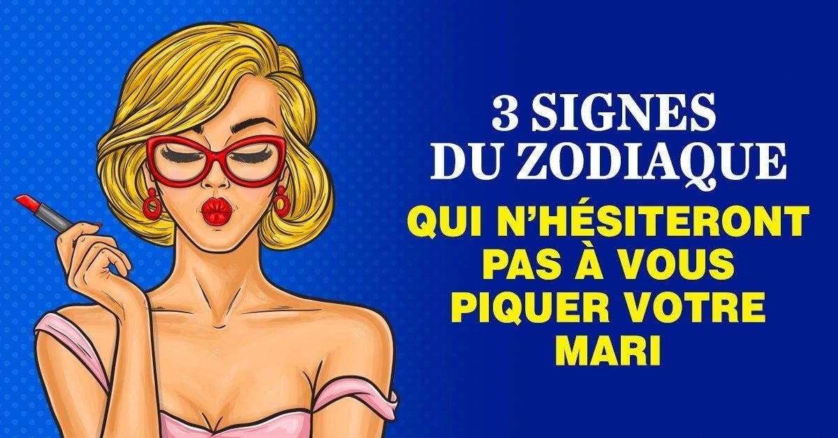 3 signes du zodiaque qui n'hésiteront pas à vous piquer votre mari