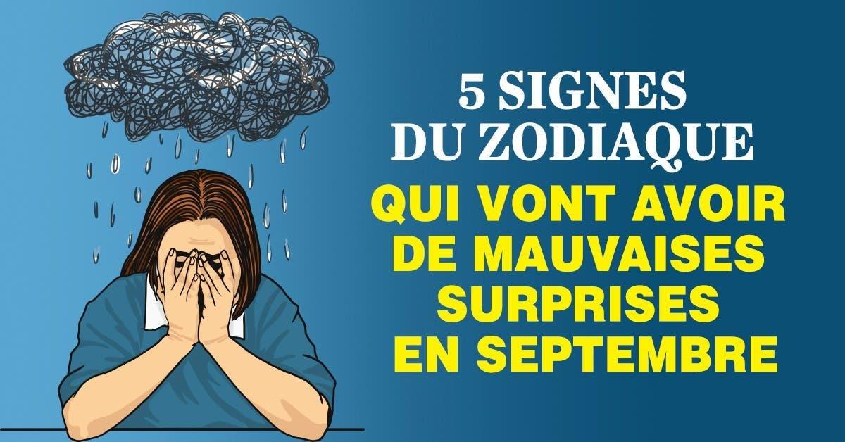signes du zodiaque qui vont avoir de mauvaises surprises en septembre