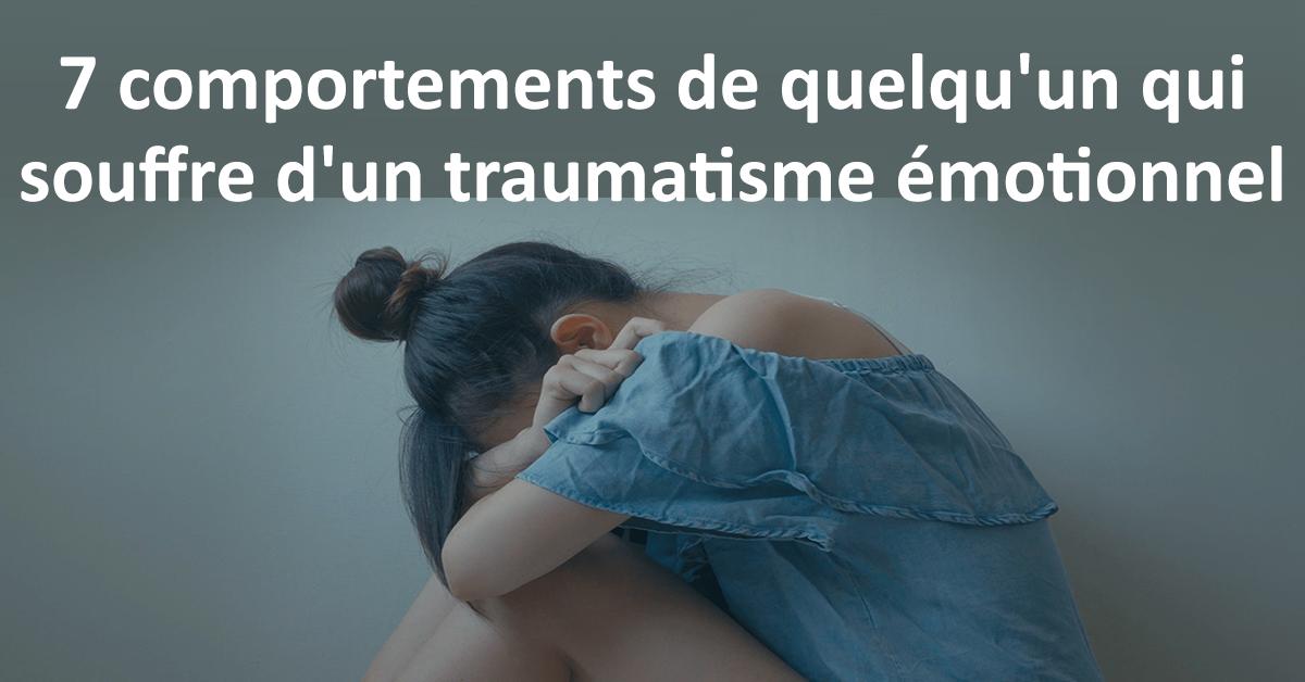 7 comportements de quelqu'un qui souffre d'un traumatisme émotionnel