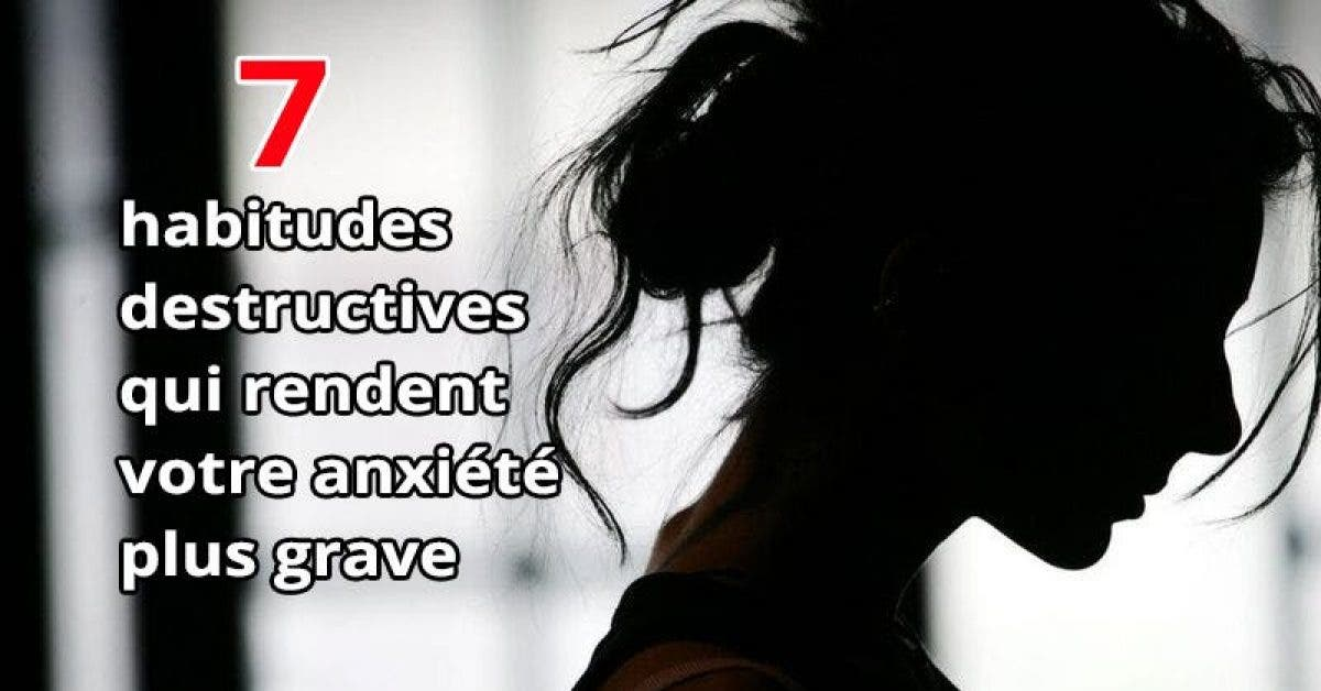 habitudes destructives qui rendent votre anxiété plus grave