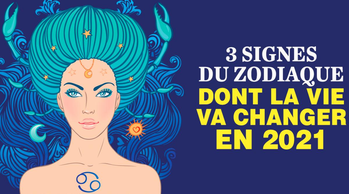 Astrologie les 3 signes du zodiaque dont la vie va changer en 2021