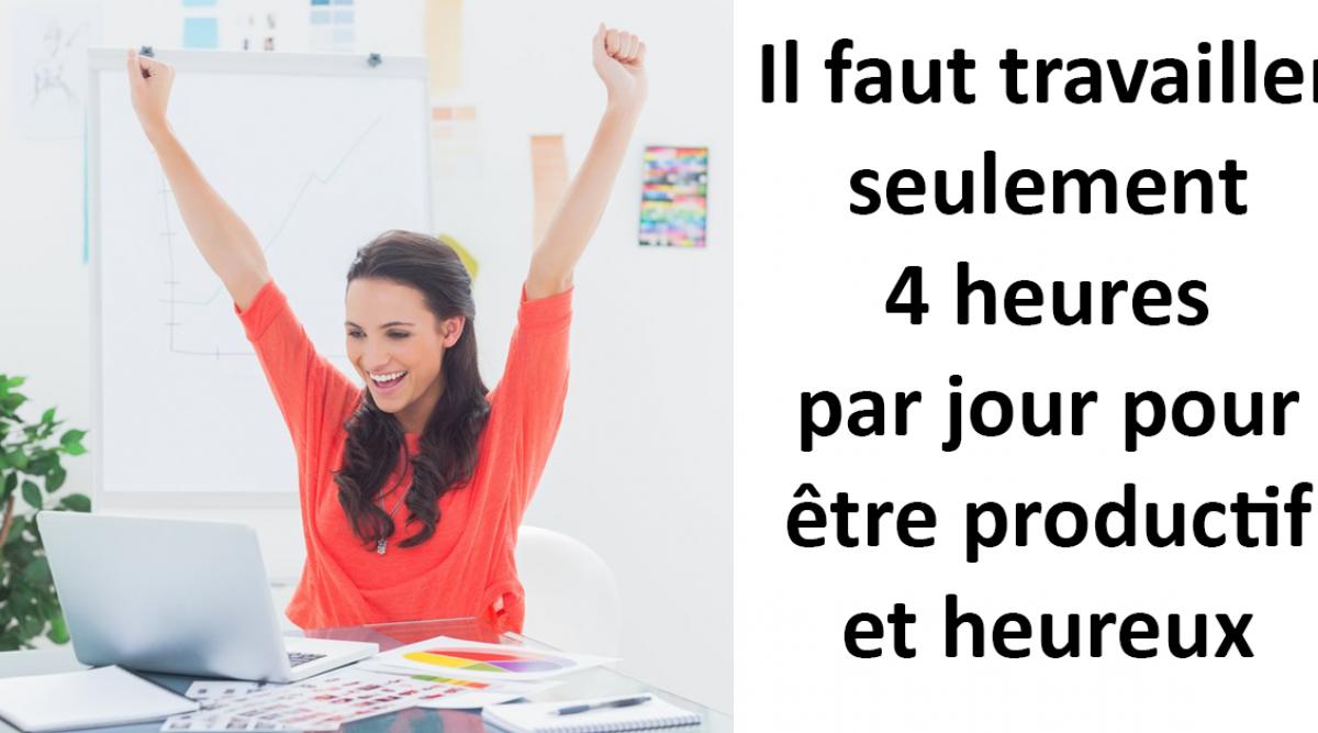 Il faut travailler seulement 4 heures par jour pour être productif et heureux