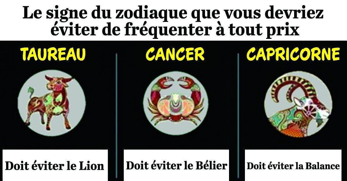 Le signe du zodiaque que vous devriez eviter de fr 1 1