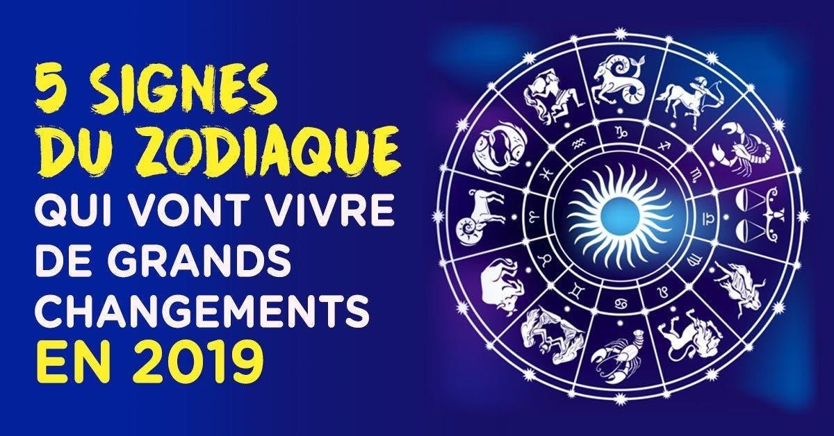 signes du zodiaque qui vont vivre de grands changements en 2019