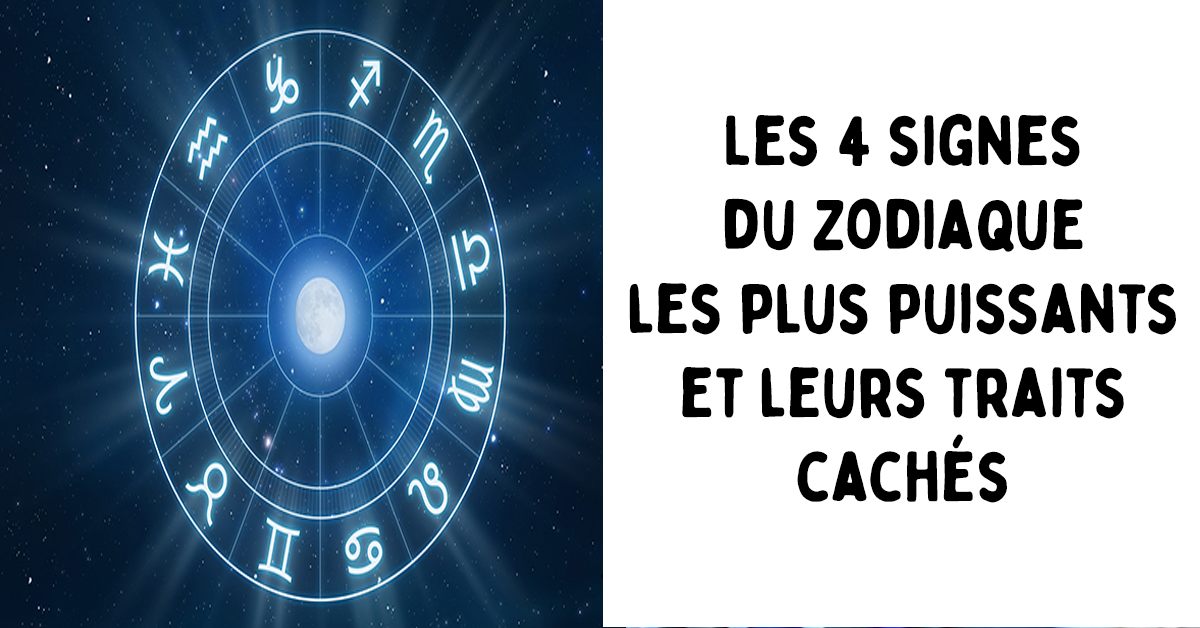 Les 4 signes du zodiaque les plus puissants et leurs traits cachés