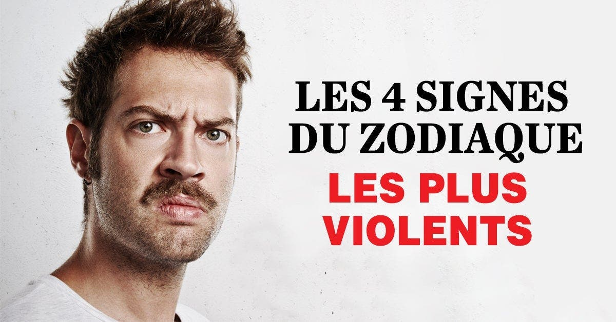 zodiaque plus violents