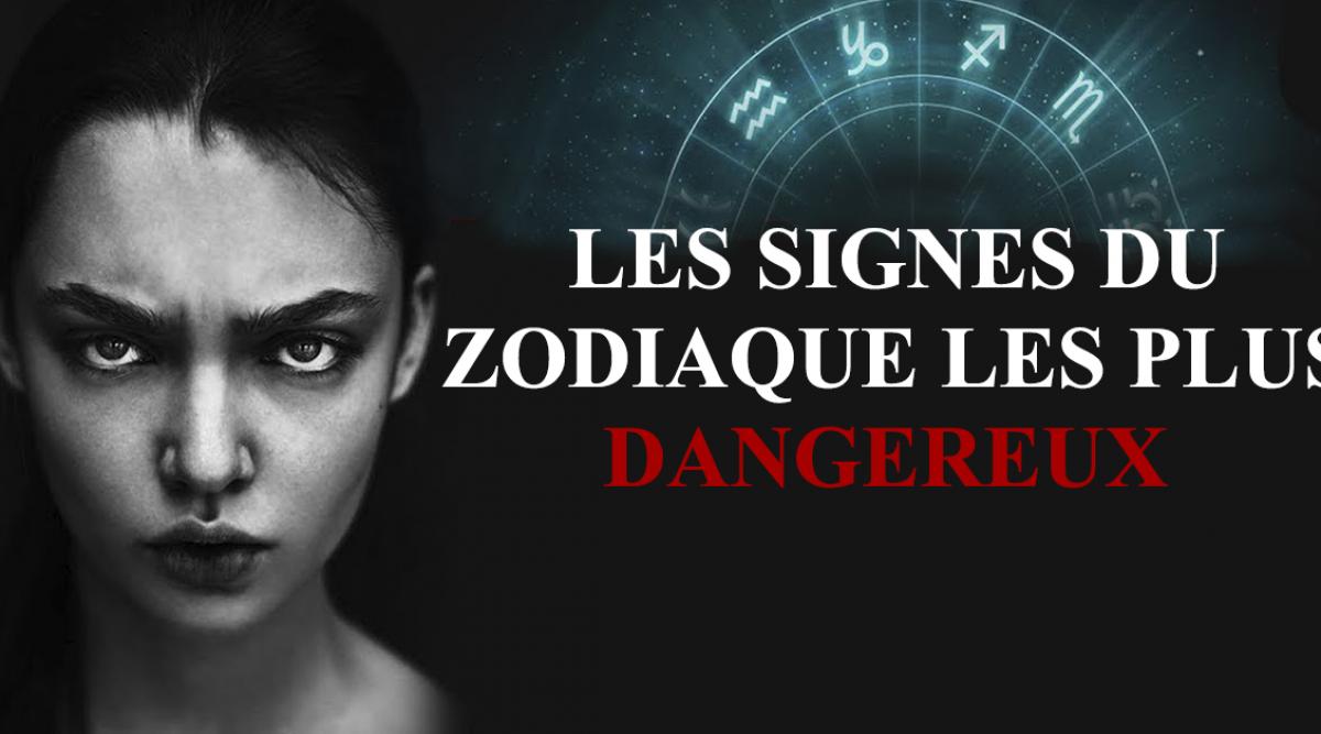 Les signes du zodiaque les plus dangereux