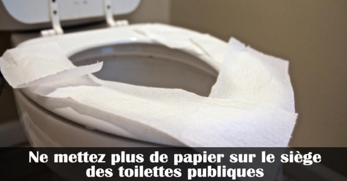Ne mettez plus de papier sur le siège des toilettes publiques
