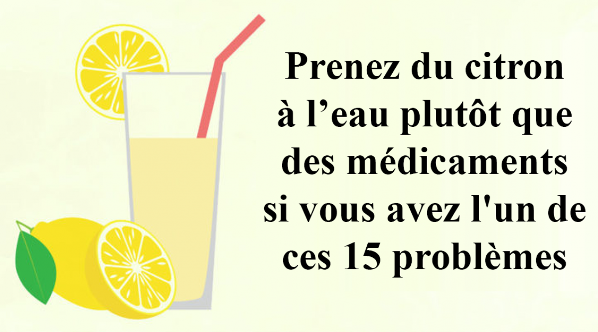 Prenez du citron à l'eau plutôt que des médicaments si vous avez l'un de ces 15 problèmes