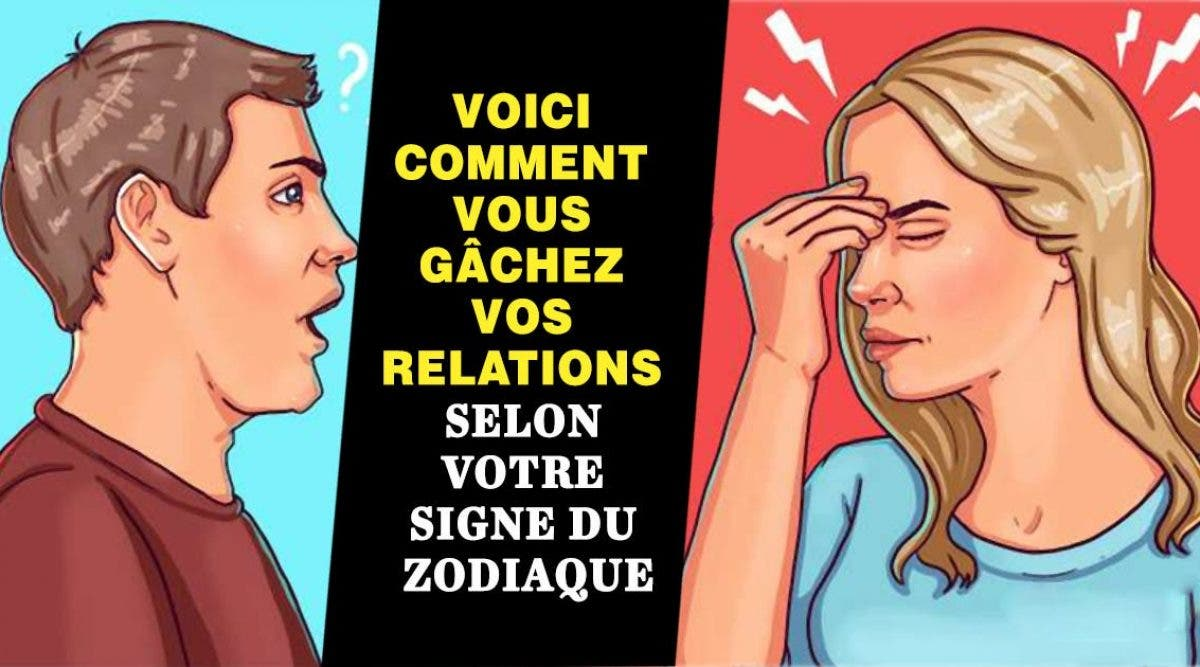 Voici comment vous gâchez vos relations selon votre signe du zodiaque