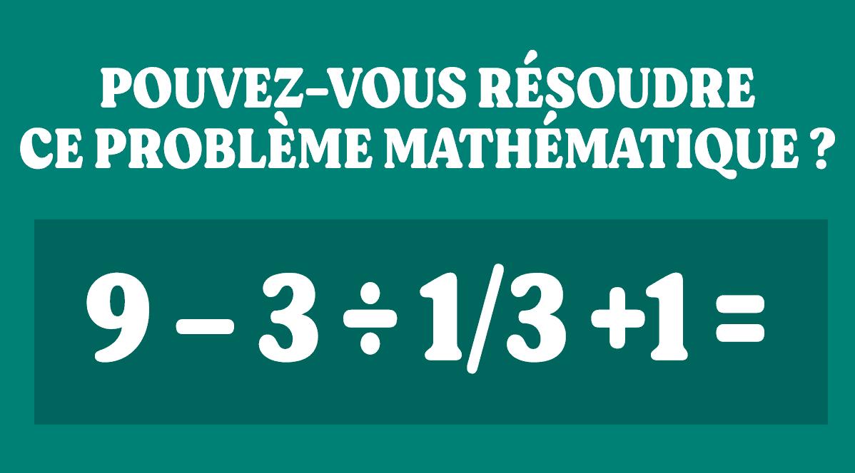 pouvez vous resoudre ce probleme mathematique qui fait le buzz sur internet 1